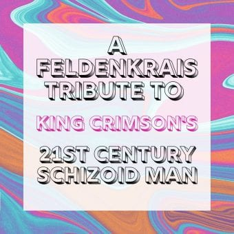 A Feldenkrais Tribute to King Crimson's 21st Century Schizoid Man